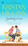 Somebody to Love - Kristan Higgins