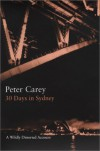 30 Days in Sydney: A Wildly  Distorted Account - Peter Carey, Colin Dickerman