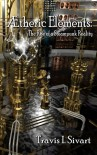 Aetheric Elements: The Rise of a Steampunk Reality - Travis I. Sivart