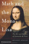 Math and the Mona Lisa: The Art and Science of Leonardo da Vinci - Bulent Atalay