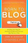 Born to Blog: Building Your Blog for Personal and Business Success One Post at a Time - Mark Schaefer, Stanford Smith