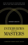 Interviews with the Masters: A Companion to Robert Greene's Mastery - Robert Greene