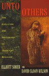 Unto Others: The Evolution and Psychology of Unselfish Behavior - Elliott Sober, David Sloan Wilson