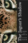 The Jaguar's Shadow: Searching for a Mythic Cat - Richard Mahler