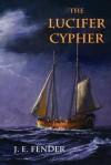 The Lucifer Cypher - J. E. Fender
