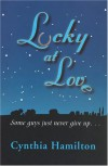 Lucky at Love: Some Guys Just Never Give Up... - Cynthia Hamilton