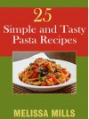 25 Simple and Tasty Pasta Recipes - Melissa Mills