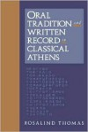 Oral Tradition and Written Record in Classical Athens - Rosalind Thomas,  Peter Burke (Editor),  Ruth Finnegan (Editor)
