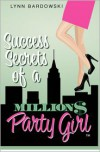 Success Secrets of a Million Dollar Party Girl - Lynn Bardowski