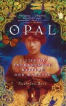 Opal: A Life of Enchantment, Mystery, and Madness - Kathrine Beck