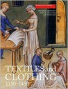 Textiles and Clothing, c.1150-1450 - Elisabeth Crowfoot,  Kay Staniland,  Frances Pritchard