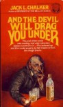 And the Devil Will Drag You Under - Jack L. Chalker