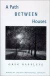 A Path Between Houses (Brittingham Prize in Poetry) - Greg Rappleye