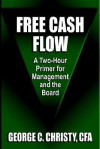Free Cash Flow: A Two-Hour Primer for Management and the Board - George C. Christy