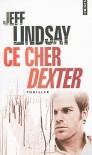 Ce cher Dexter  - Jeff Lindsay, Sylvie Lucas