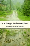 A Change in the Weather (The Purana Qila Stories, #1) - Shaheen Ashraf-Ahmed
