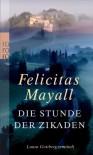 Die Stunde der Zikaden - Felicitas Mayall