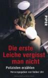 Die erste Leiche vergisst man nicht : Polizisten erzählen - Volker Uhl, Suzanne Eichel, Dietz-Werner Steck