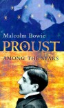 Proust Among the Stars - Malcolm Bowie