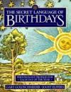 The Secret Language of Birthdays: Personology Profiles for Each Day of the Year - Gary Goldschneider, Joost Elffers, Aron Goldschneider