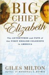 Big Chief Elizabeth: The Adventures and Fate of the First English Colonists in America - Giles Milton