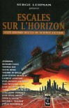 Escales Sur L'Horizon - Serge Lehman, Ayerdhal, Richard Canal, Thomas Day, Sylvie Denis, Thierry Di Rollo, Jean-Claude Dunyach, Laurent Genefort, Jean-Jacques Girardot, Yves Meynard, Jean-Jacques Nguyen, André-François Ruaud, Guillaume Thiberge, Jean-Luis Trudel, Francis Valéry, Roland C. Wagn