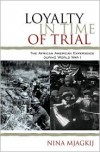 Loyalty in the Time of Trial: The African American Experience in World War I - Nina Mjagkij