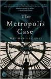 The Metropolis Case - Matthew Gallaway