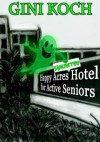 The Happy Acres Haunted Hotel for Active Seniors - Gini Koch