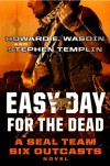 Easy Day for the Dead: A SEAL Team Six Outcasts Novel - Howard E. Wasdin, Stephen Templin