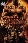 Saved By His Submissive (The W.I.L.D. (Warriors Intense in Love & Domination) Boys of Special Forces) (Volume 1) - Angel Payne