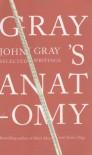 Gray's Anatomy: Selected Writings - John Nicholas Gray