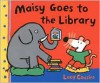 Maisy Goes to the Library: A Maisy First Experience Book - Lucy Cousins