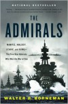 The Admirals: Nimitz, Halsey, Leahy, and King--The Five-Star Admirals Who Won the War at Sea - Walter R. Borneman