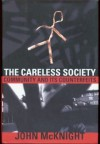 The Careless Society: Community And Its Counterfeits - John Mcknight