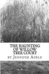 The Haunting of Willow Tree Court - Jennifer Adele