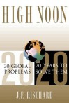 High Noon: 20 Global Problems, 20 Years To Solve Them - Jean-François Rischard