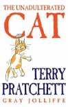 The Unadulterated Cat - Terry Pratchett, Gray Jolliffe