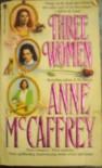 Three Women (Omnibus: The Ring of Fear  The Mark of Merlin  The Kilternan Legacy) - Anne McCaffrey