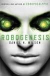 Robogenesis: A Novel - Daniel H. Wilson