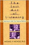 Lost Art of Listening: How Learning to Listen Can Improve Relationships - Michael P. Nichols