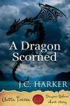 A Dragon Scorned - Joanna C. Harker
