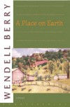 A Place on Earth - Wendell Berry