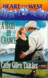 A Baby By Chance (Heart of the West) - Cathy Gillen Thacker