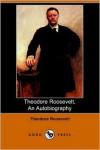 Theodore Roosevelt: An Autobiography - Theodore Roosevelt