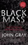 Black Mass: How Religion Led the World into Crisis - John Nicholas Gray