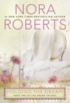Holding the Dream - Nora Roberts