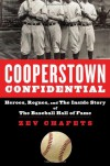 Cooperstown Confidential: Heroes, Rogues, and the Inside Story of the Baseball Hall of Fame - Zev Chafets