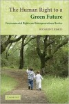The Human Right to a Green Future: Environmental Rights and Intergenerational Justice - Richard P. Hiskes