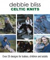 Celtic Knits: Over 25 Designs for Babies, Children and Adults - Debbie Bliss
